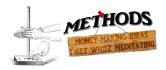 Methods - Money-Making Ideas I Get While Meditating